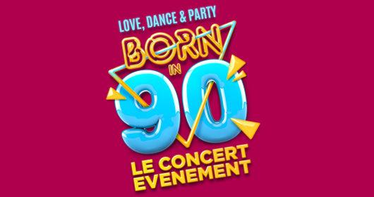 BORN IN 90 – Le concert événement !